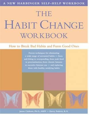 The Habit Change Workbook: How to Break Bad Habits and Form Good Ones (Paperback)
