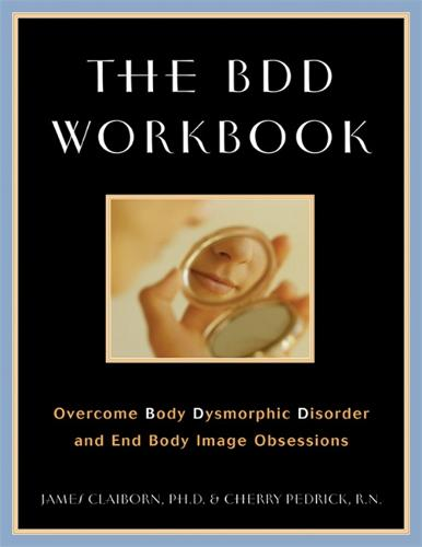 The BDD Workbook: Overcome Body Dysmorphic Disorder and End Body Image Obsessions (Paperback)