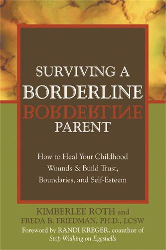 Surviving A Borderline Parent: How to Heal Your Childhood Wounds and Build Trust, Boundaries, and Self-Esteem (Paperback)
