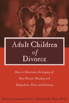 Adult Children of Divorce: How to Overcome the Legacy of Your Parents' Breakup and Enjoy Love, Trust and Intimacy (Paperback)