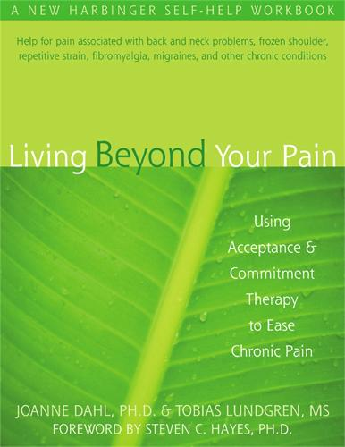 Living Beyond Your Pain: Using Acceptance & Commitment Therapy to Ease Chronic Pain (Paperback)