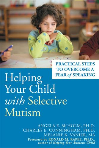 Helping Your Child With Selective Mutism: Practical Steps to Overcome a Fear of Speaking (Paperback)
