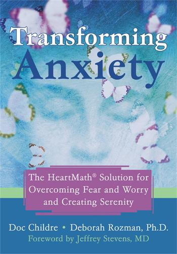 Transforming Anxiety: The HeartMath Solution for Overcoming Fear and Worry and Creating Serenity (Paperback)