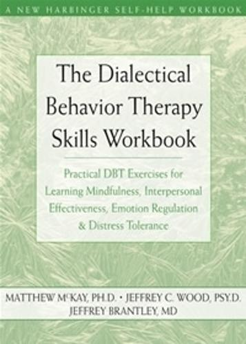 The Dialectical Behavior Therapy Skills Workbook: Practical DBT Exercises for Learning Mindfulness, Interpersonal Effectiveness, Emotion Regulation and Distress Tolerance (Paperback)