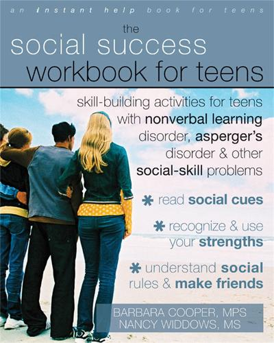 Social Success Workbook For Teens: Skill-Building Activities for Teens with Nonverbal Learning Disorder, Asperger's Disorder, and Other Social-Skill Problems - An Instant Help Book for Teens (Paperback)