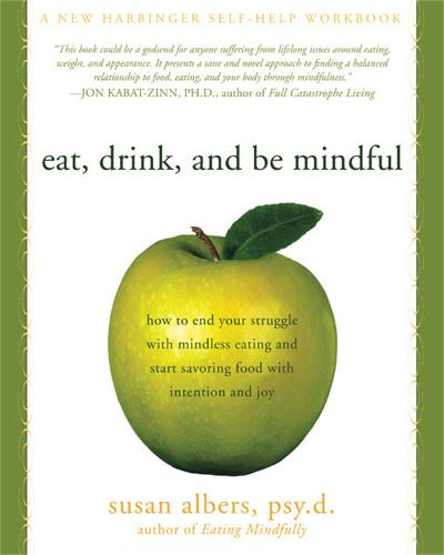 Eat, Drink, And Be Mindful: How to End Your Struggle with Mindless Eating and Start Savoring food with Intention and Joy (Paperback)