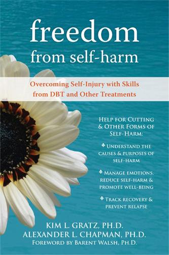 Freedom From Self-Harm: Overcoming Self-Injury with Skills from DBT and Other Treatments (Paperback)