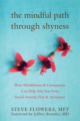 The Mindful Path Through Shyness: How Mindfulness & Compassion Can Free You from Social Anxiety, Fear & Avoidance (Paperback)