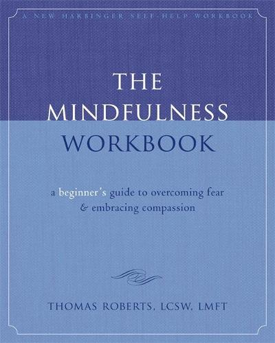 The Mindfulness Workbook: A Beginner's Guide to Overcoming Fear & Embracing Compassion (Paperback)