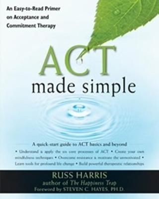 Act Made Simple: An Easy-to-Read Primer on Acceptance and Commitment Therapy - The New Harbinger Made Simple Series (Paperback)
