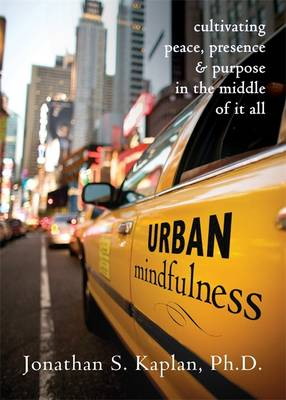Urban Mindfulness: Cultivating Peace, Presence, and Purpose in the Middle of it All (Paperback)