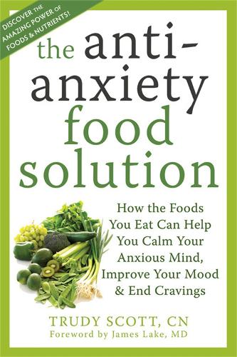 Anti-Anxiety Food Solution: How the Foods You Eat Can Help You Calm Your Anxious Mind, Improve Your Mood, and End Cravings (Paperback)