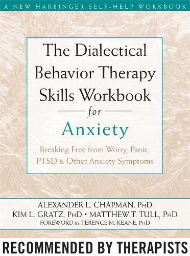 The Dialectical Behaviour Therapy Skills Workbook for Anxiety: Breaking Free from Worry, Panic, PTSD, and Other Anxiety Symptoms - A New Harbinger Self-Help Workbook (Paperback)
