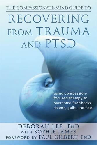 Compassionate-Mind Guide to Recovering from Trauma and Ptsd (Paperback)