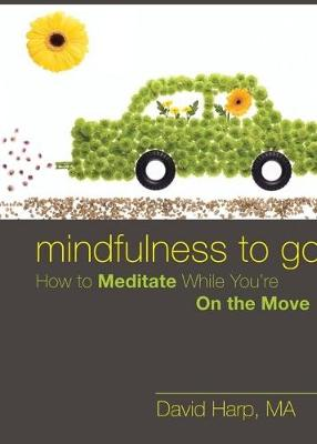 Mindfulness to Go: How to Meditate While You're On the Move (Paperback)