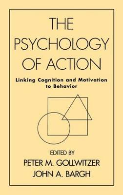 Psychology Of Action: Linking Cognition And Motivation To Behavior (Hardback)
