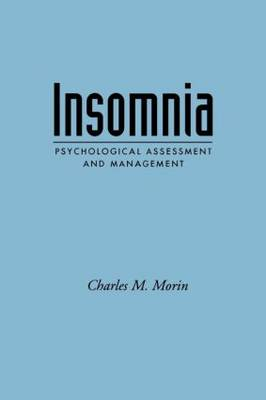 Insomnia: Psychological Assessment And Management: Psychological Assessment and Management - Treatment Manuals for Practitioners (Paperback)