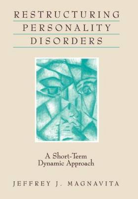 Restructuring Personality Disorders: A Short-Term Dynamic Approach (Hardback)
