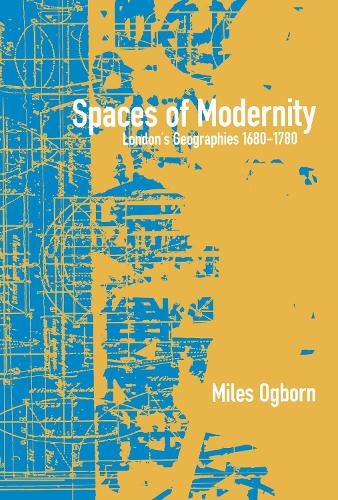 Spaces of Modernity: London's Geographies; 1680-1780 (Paperback)
