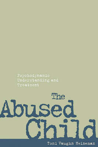 The Abused Child: Psychodynamic Understanding and Treatment (Hardback)