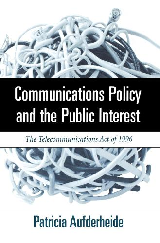 Communications Policy and the Public Interest: The Telecommunications Act of 1996 (Paperback)