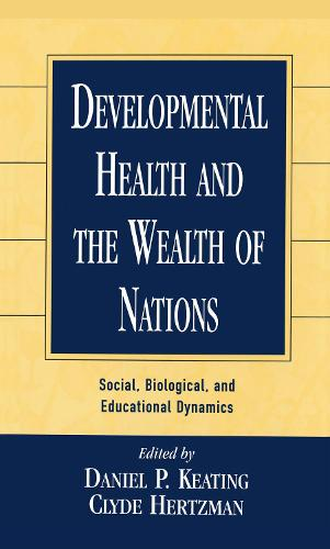 Developmental Health and the Wealth of Nations: Social, Biological, and Educational Dynamics (Hardback)