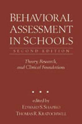 Behavioral Assessment in Schools, Second Edition: Theory, Research, and Clinical Foundations (Hardback)