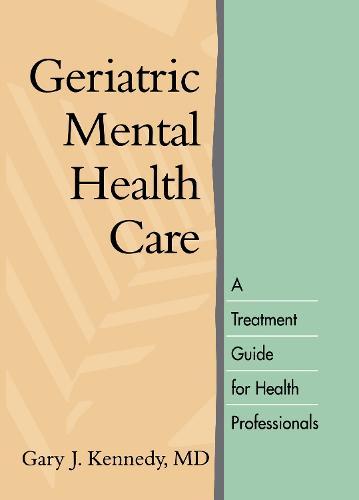 Geriatric Mental Health Care: A Treatment Guide for Health Professionals (Hardback)
