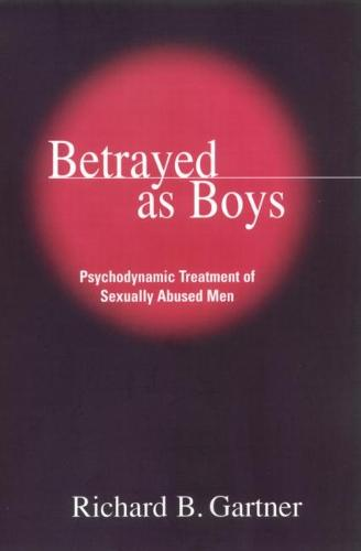 Betrayed as Boys: Psychodynamic Treatment of Sexually Abused Men (Paperback)