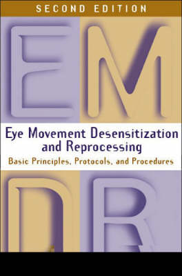 Eye Movement Desensitization and Reprocessing (EMDR), Second Edition: Basic Principles, Protocols, and Procedures (Hardback)