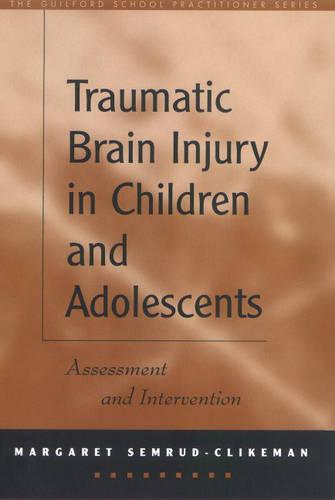 Traumatic Brain Injury in Children and Adolescents: Assessment and Intervention - The Guilford School Practitioner Series (Hardback)