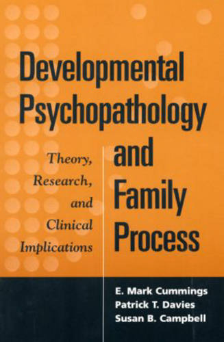 Developmental Psychopathology and Family Process: Theory, Research, and Clinical Implications (Paperback)