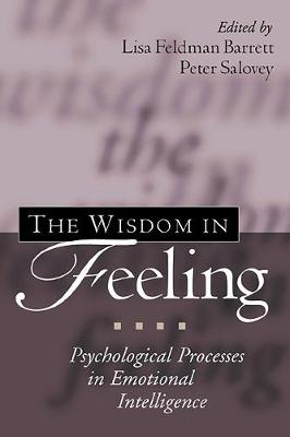 The Wisdom in Feeling: Psychological Processes in Emotional Intelligence - Emotions and Social Behavior (Hardback)