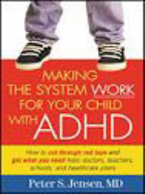 Making the System Work for Your Child with ADHD - Making the System Work for Your Child (Paperback)