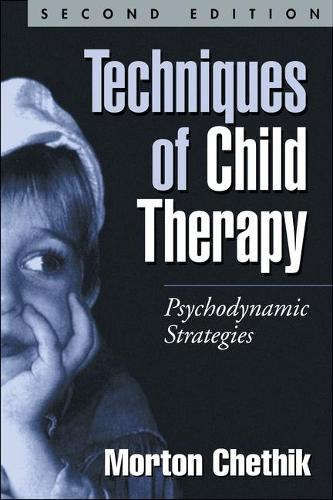Techniques of Child Therapy, Second Edition: Psychodynamic Strategies (Paperback)