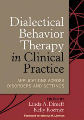 Dialectical Behavior Therapy in Clinical Practice: Applications Across Disorders and Settings (Hardback)