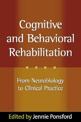 Cognitive and Behavioral Rehabilitation: From Neurobiology to Clinical Practice - Science and Practice of Neuropsychology (Hardback)