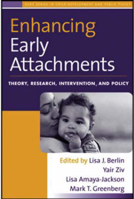 Enhancing Early Attachments: Theory, Research, Intervention and Policy - Duke Series in Child Development and Public Policy (Hardback)