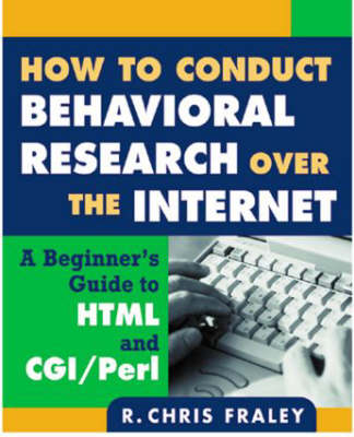 How to Conduct Behavioral Research over the Internet: A Beginner's Guide to HTML and CGI/Perl - Methodology in the Social Sciences (Paperback)