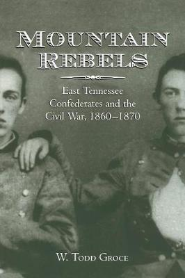 Mountain Rebels: East Tennessee Confederates 1860-1870 (Paperback)