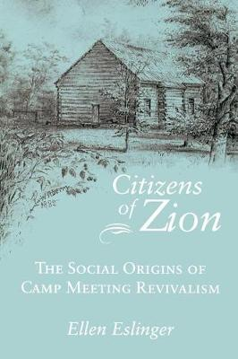 Citizens Of Zion: Social Origins Of Camp Meeting Revivalism (Paperback)