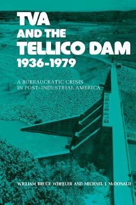 Tva And The Tellico Dam: A Bureaucratic Crisis (Paperback)