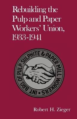 Rebuilding Pulp And Paper Workers Union: 1933-1941 (Paperback)