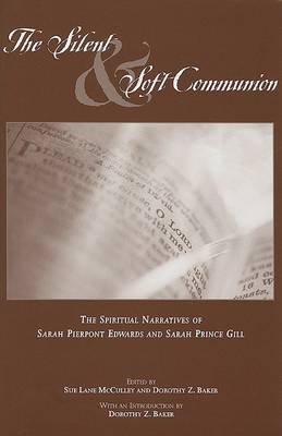 The Silent and Soft Communion: The Conversion Narratives of Sarah Pierpont Edwards and Sarah Prince Gill (Hardback)