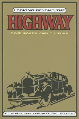 Looking Beyond the Highway: Dixie Roads and Culture (Hardback)