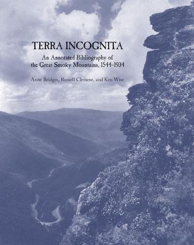 Terra Incognita: An Annotated Bibliography of the Great Smoky Mountains, 1544-1934 (Hardback)