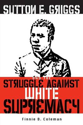 Sutton E. Griggs and the Struggle against White Supremacy (Hardback)