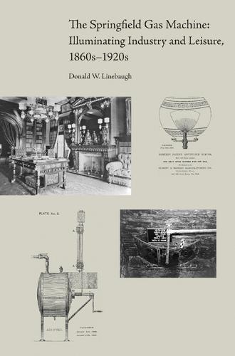 The Springfield Gas Machine: Illuminating Industry and Leisure, 1860s-1920s (Hardback)