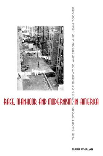 Race, Manhood, and Modernism in America: The Short Story Cycles of Sherwood Anderson and Jean Toomer (Hardback)