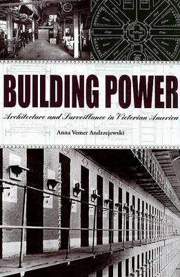 Building Power: Architecture and Surveillance in Victorian America (Hardback)